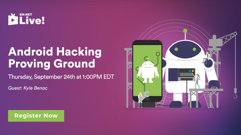 EH-Net Live! - Sept 2020 - Android Hacking Proving Ground - Register Now